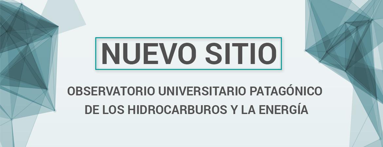 Bienvenidos al nuevo sitio del Observatorio Universitario Patagónico de los Hidrocarburos y la Energía